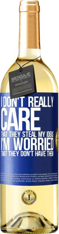 24,95 € Free Shipping | White Wine WHITE Edition I don't really care that they steal my ideas, I'm worried that they don't have them Blue Label. Customizable label Young wine Harvest 2020 Verdejo