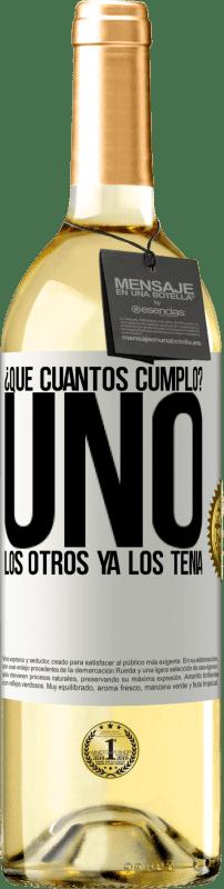 24,95 € Envío gratis   Vino Blanco Edición WHITE ¿Que cuántos cumplo? UNO. Los otros ya los tenía Etiqueta Blanca. Etiqueta personalizable Vino joven Cosecha 2020 Verdejo