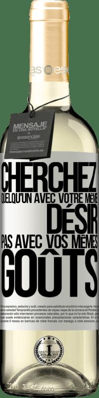 24,95 € Envoi gratuit | Vin blanc Édition WHITE Cherchez quelqu'un avec votre même désir, pas avec vos mêmes goûts Étiquette Blanche. Étiquette personnalisable Vin jeune Récolte 2020 Verdejo