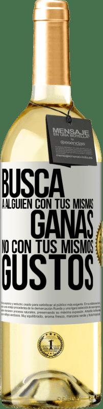 24,95 € Envío gratis   Vino Blanco Edición WHITE Busca a alguien con tus mismas ganas, no con tus mismos gustos Etiqueta Blanca. Etiqueta personalizable Vino joven Cosecha 2020 Verdejo