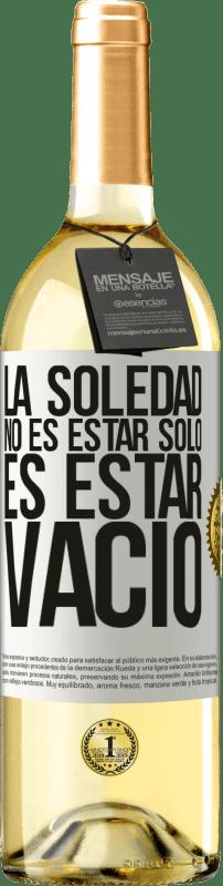 24,95 € Envío gratis   Vino Blanco Edición WHITE La soledad no es estar solo, es estar vacío Etiqueta Blanca. Etiqueta personalizable Vino joven Cosecha 2020 Verdejo