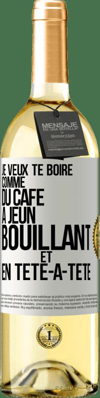 24,95 € Envoi gratuit | Vin blanc Édition WHITE Je veux te boire comme ça, comme du café. Jeûne, bouillant et seul Étiquette Blanche. Étiquette personnalisable Vin jeune Récolte 2020 Verdejo