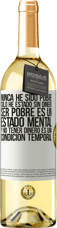 29,95 € Free Shipping | White Wine WHITE Edition I've never been poor, I've only been without money. Being poor is a state of mind, and not having money is a temporary White Label. Customizable label Young wine Harvest 2020 Verdejo