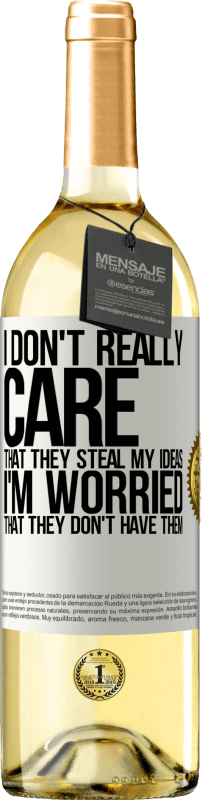 24,95 € Free Shipping | White Wine WHITE Edition I don't really care that they steal my ideas, I'm worried that they don't have them White Label. Customizable label Young wine Harvest 2020 Verdejo