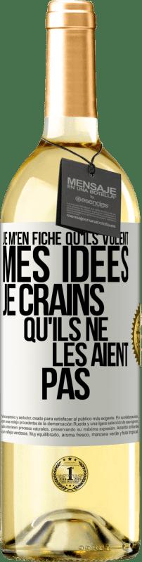 24,95 € Envoi gratuit   Vin blanc Édition WHITE Je m'en fiche qu'ils volent mes idées, je crains qu'ils ne les aient pas Étiquette Blanche. Étiquette personnalisable Vin jeune Récolte 2020 Verdejo
