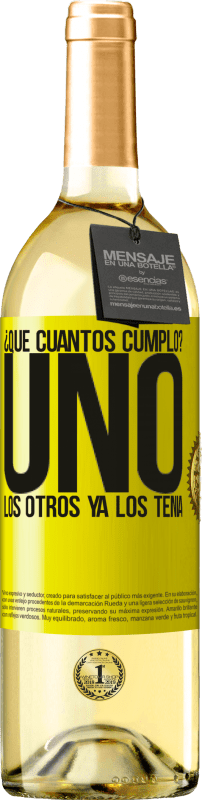 24,95 € Envío gratis   Vino Blanco Edición WHITE ¿Que cuántos cumplo? UNO. Los otros ya los tenía Etiqueta Amarilla. Etiqueta personalizable Vino joven Cosecha 2020 Verdejo