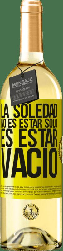 24,95 € Envío gratis   Vino Blanco Edición WHITE La soledad no es estar solo, es estar vacío Etiqueta Amarilla. Etiqueta personalizable Vino joven Cosecha 2020 Verdejo