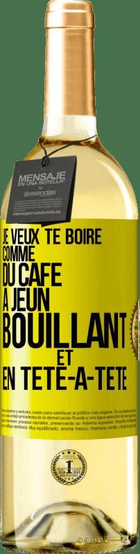 24,95 € Envoi gratuit | Vin blanc Édition WHITE Je veux te boire comme ça, comme du café. Jeûne, bouillant et seul Étiquette Jaune. Étiquette personnalisable Vin jeune Récolte 2020 Verdejo