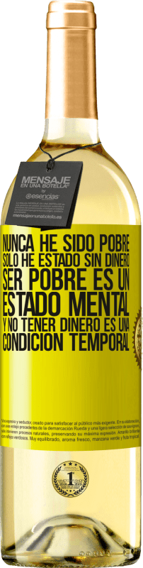 29,95 € Free Shipping | White Wine WHITE Edition I've never been poor, I've only been without money. Being poor is a state of mind, and not having money is a temporary Yellow Label. Customizable label Young wine Harvest 2020 Verdejo