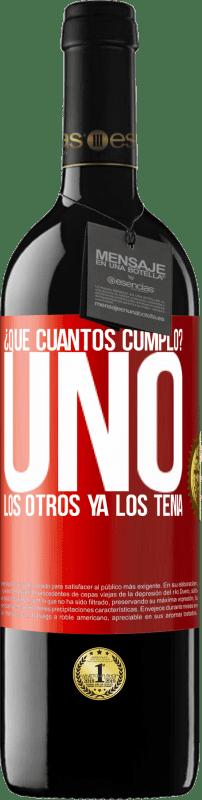24,95 € Envío gratis   Vino Tinto Edición RED Crianza 6 Meses ¿Que cuántos cumplo? UNO. Los otros ya los tenía Etiqueta Roja. Etiqueta personalizable Crianza en barrica de roble 6 Meses Cosecha 2018 Tempranillo