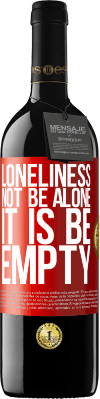 24,95 € Free Shipping | Red Wine RED Edition Crianza 6 Months Loneliness not be alone, it is be empty Red Label. Customizable label Aging in oak barrels 6 Months Harvest 2018 Tempranillo