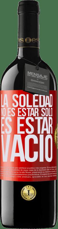 24,95 € Envío gratis   Vino Tinto Edición RED Crianza 6 Meses La soledad no es estar solo, es estar vacío Etiqueta Roja. Etiqueta personalizable Crianza en barrica de roble 6 Meses Cosecha 2018 Tempranillo
