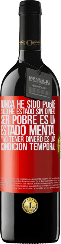 29,95 € Free Shipping | Red Wine RED Edition Crianza 6 Months I've never been poor, I've only been without money. Being poor is a state of mind, and not having money is a temporary Red Label. Customizable label Aging in oak barrels 6 Months Harvest 2018 Tempranillo