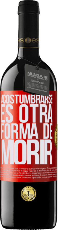 29,95 € Free Shipping | Red Wine RED Edition Crianza 6 Months Get use to is another way to die Red Label. Customizable label Aging in oak barrels 6 Months Harvest 2018 Tempranillo