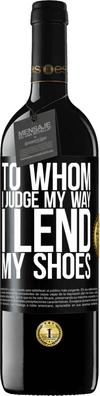 24,95 € Free Shipping | Red Wine RED Edition Crianza 6 Months To whom I judge my way, I lend my shoes Black Label. Customizable label Aging in oak barrels 6 Months Harvest 2018 Tempranillo