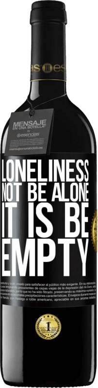 24,95 € Free Shipping | Red Wine RED Edition Crianza 6 Months Loneliness not be alone, it is be empty Black Label. Customizable label Aging in oak barrels 6 Months Harvest 2018 Tempranillo