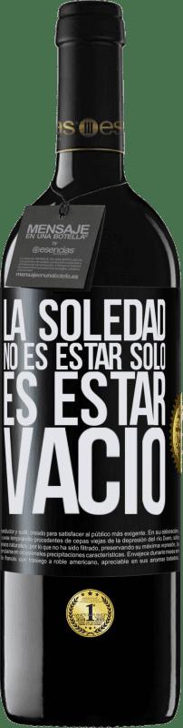24,95 € Envío gratis   Vino Tinto Edición RED Crianza 6 Meses La soledad no es estar solo, es estar vacío Etiqueta Negra. Etiqueta personalizable Crianza en barrica de roble 6 Meses Cosecha 2018 Tempranillo