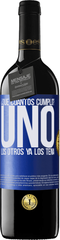 29,95 € Free Shipping | Red Wine RED Edition Crianza 6 Months How old am I? ONE. The others already had them Blue Label. Customizable label Aging in oak barrels 6 Months Harvest 2018 Tempranillo