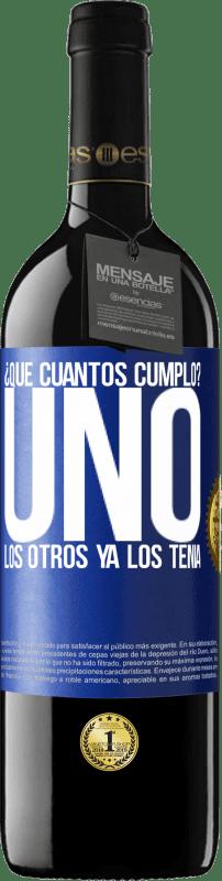 24,95 € Envío gratis   Vino Tinto Edición RED Crianza 6 Meses ¿Que cuántos cumplo? UNO. Los otros ya los tenía Etiqueta Azul. Etiqueta personalizable Crianza en barrica de roble 6 Meses Cosecha 2018 Tempranillo