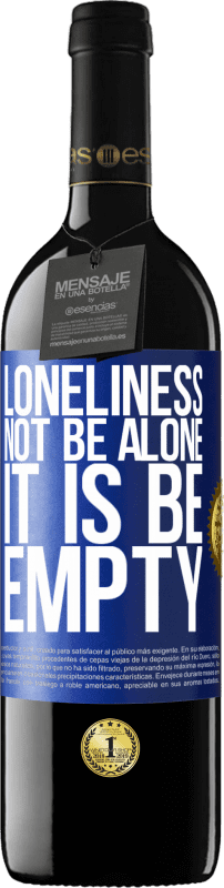 24,95 € Free Shipping | Red Wine RED Edition Crianza 6 Months Loneliness not be alone, it is be empty Blue Label. Customizable label Aging in oak barrels 6 Months Harvest 2018 Tempranillo