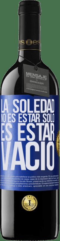 24,95 € Envío gratis   Vino Tinto Edición RED Crianza 6 Meses La soledad no es estar solo, es estar vacío Etiqueta Azul. Etiqueta personalizable Crianza en barrica de roble 6 Meses Cosecha 2018 Tempranillo