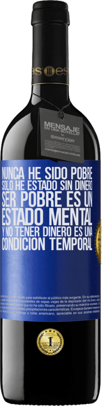 29,95 € Free Shipping | Red Wine RED Edition Crianza 6 Months I've never been poor, I've only been without money. Being poor is a state of mind, and not having money is a temporary Blue Label. Customizable label Aging in oak barrels 6 Months Harvest 2018 Tempranillo