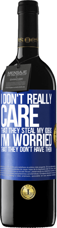 24,95 € Free Shipping | Red Wine RED Edition Crianza 6 Months I don't really care that they steal my ideas, I'm worried that they don't have them Blue Label. Customizable label Aging in oak barrels 6 Months Harvest 2018 Tempranillo