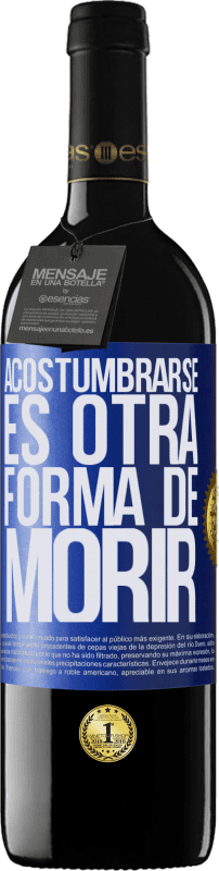 29,95 € Free Shipping | Red Wine RED Edition Crianza 6 Months Get use to is another way to die Blue Label. Customizable label Aging in oak barrels 6 Months Harvest 2018 Tempranillo