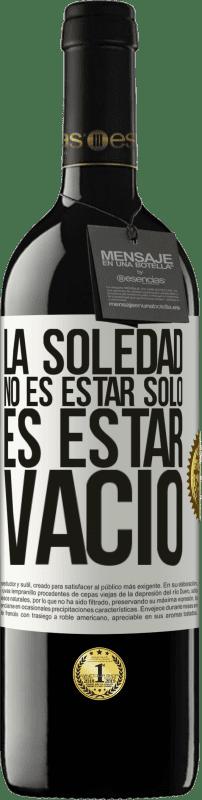 24,95 € Envío gratis   Vino Tinto Edición RED Crianza 6 Meses La soledad no es estar solo, es estar vacío Etiqueta Blanca. Etiqueta personalizable Crianza en barrica de roble 6 Meses Cosecha 2018 Tempranillo