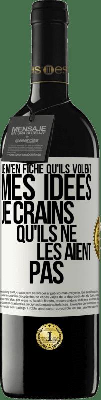 24,95 € Envoi gratuit   Vin rouge Édition RED Crianza 6 Mois Je m'en fiche qu'ils volent mes idées, je crains qu'ils ne les aient pas Étiquette Blanche. Étiquette personnalisable Vieillissement en fûts de chêne 6 Mois Récolte 2018 Tempranillo