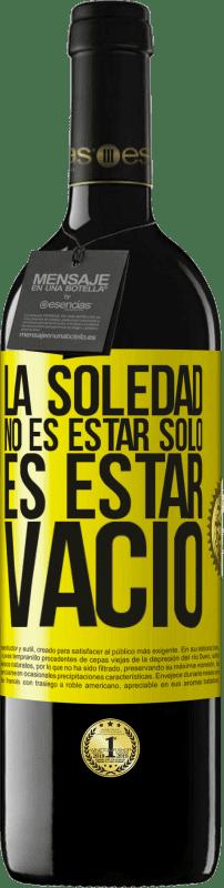 24,95 € Envío gratis   Vino Tinto Edición RED Crianza 6 Meses La soledad no es estar solo, es estar vacío Etiqueta Amarilla. Etiqueta personalizable Crianza en barrica de roble 6 Meses Cosecha 2018 Tempranillo