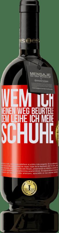 29,95 € Kostenloser Versand | Rotwein Premium Edition MBS® Reserva Wem ich meinen Weg beurteile, dem leihe ich meine Schuhe Rote Markierung. Anpassbares Etikett Reserva 12 Monate Ernte 2013 Tempranillo