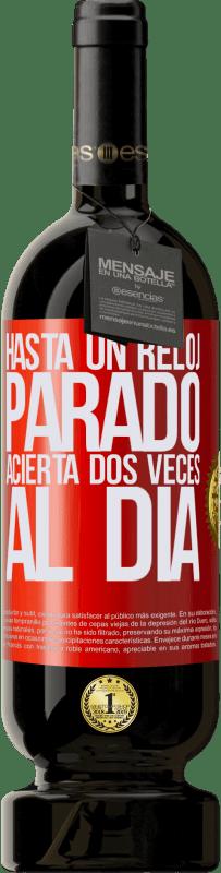 29,95 € Envío gratis | Vino Tinto Edición Premium MBS® Reserva Hasta un reloj parado acierta dos veces al día Etiqueta Roja. Etiqueta personalizable Reserva 12 Meses Cosecha 2013 Tempranillo