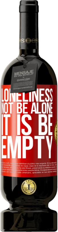 29,95 € Free Shipping | Red Wine Premium Edition MBS® Reserva Loneliness not be alone, it is be empty Red Label. Customizable label Reserva 12 Months Harvest 2013 Tempranillo