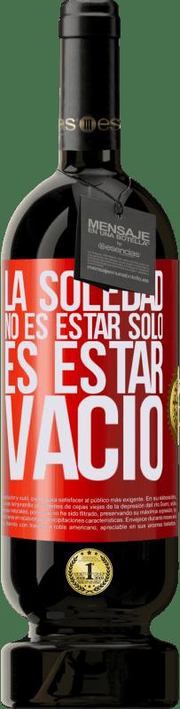 29,95 € Envío gratis   Vino Tinto Edición Premium MBS® Reserva La soledad no es estar solo, es estar vacío Etiqueta Roja. Etiqueta personalizable Reserva 12 Meses Cosecha 2013 Tempranillo