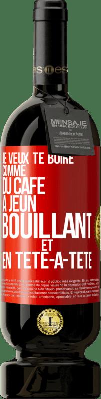 29,95 € Envoi gratuit | Vin rouge Édition Premium MBS® Reserva Je veux te boire comme ça, comme du café. Jeûne, bouillant et seul Étiquette Rouge. Étiquette personnalisable Reserva 12 Mois Récolte 2013 Tempranillo