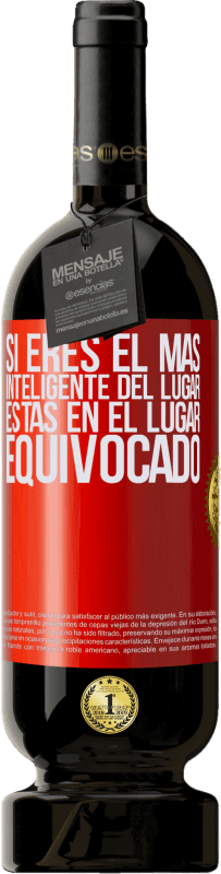 35,95 € Free Shipping | Red Wine Premium Edition MBS® Reserva If you are the smartest of the place, you are in the wrong place Red Label. Customizable label Reserva 12 Months Harvest 2013 Tempranillo