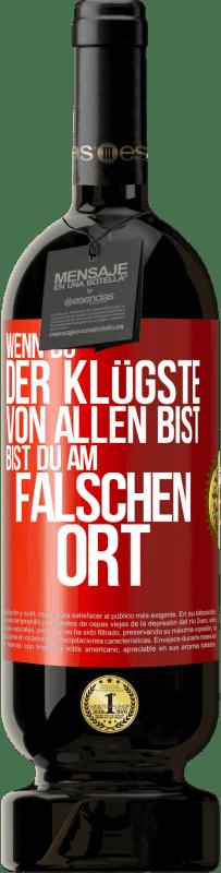 29,95 € Kostenloser Versand | Rotwein Premium Edition MBS® Reserva Wenn Sie der klügste von allen sind, sind Sie am falschen Ort Rote Markierung. Anpassbares Etikett Reserva 12 Monate Ernte 2013 Tempranillo
