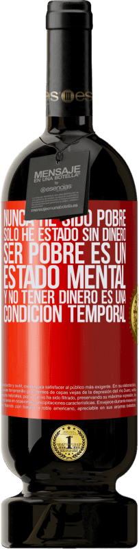 35,95 € Free Shipping | Red Wine Premium Edition MBS® Reserva I've never been poor, I've only been without money. Being poor is a state of mind, and not having money is a temporary Red Label. Customizable label Reserva 12 Months Harvest 2013 Tempranillo