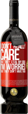 29,95 € Free Shipping | Red Wine Premium Edition MBS® Reserva I don't really care that they steal my ideas, I'm worried that they don't have them Red Label. Customizable label Reserva 12 Months Harvest 2013 Tempranillo