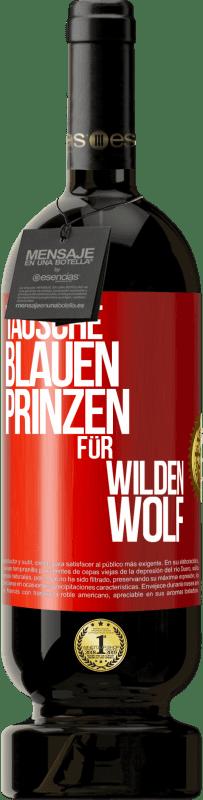 29,95 € Kostenloser Versand | Rotwein Premium Edition MBS® Reserva Ersetzen Sie den blauen Prinzen durch einen wilden Wolf Rote Markierung. Anpassbares Etikett Reserva 12 Monate Ernte 2013 Tempranillo
