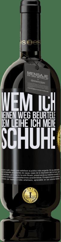 29,95 € Kostenloser Versand | Rotwein Premium Ausgabe MBS® Reserva Wem ich meinen Weg beurteile, dem leihe ich meine Schuhe Schwarzes Etikett. Anpassbares Etikett Reserva 12 Monate Ernte 2013 Tempranillo