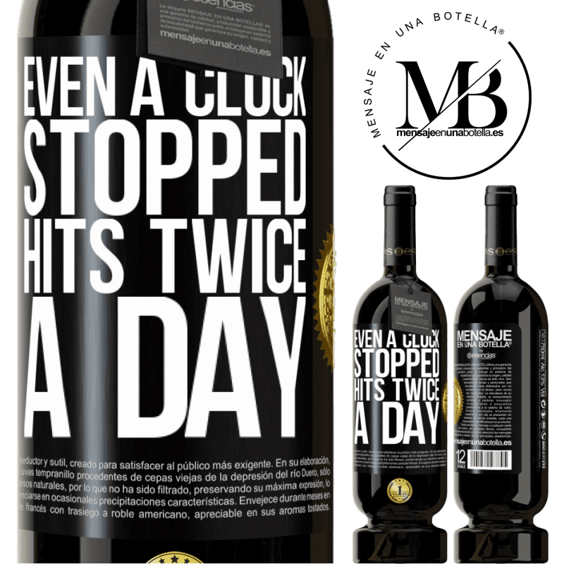 29,95 € Free Shipping   Red Wine Premium Edition MBS® Reserva Even a clock stopped hits twice a day Black Label. Customizable label Reserva 12 Months Harvest 2013 Tempranillo