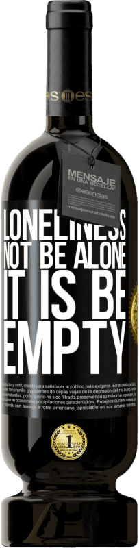 29,95 € Free Shipping | Red Wine Premium Edition MBS® Reserva Loneliness not be alone, it is be empty Black Label. Customizable label Reserva 12 Months Harvest 2013 Tempranillo