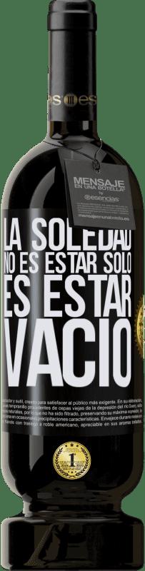 29,95 € Envío gratis   Vino Tinto Edición Premium MBS® Reserva La soledad no es estar solo, es estar vacío Etiqueta Negra. Etiqueta personalizable Reserva 12 Meses Cosecha 2013 Tempranillo