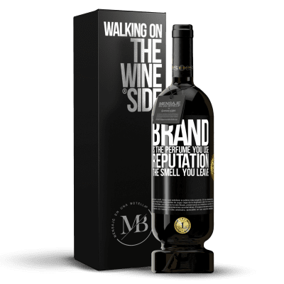 «Brand is the perfume you use. Reputation, the smell you leave» Premium Edition MBS® Reserva