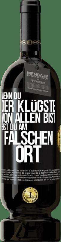 29,95 € Kostenloser Versand | Rotwein Premium Edition MBS® Reserva Wenn Sie der klügste von allen sind, sind Sie am falschen Ort Schwarzes Etikett. Anpassbares Etikett Reserva 12 Monate Ernte 2013 Tempranillo