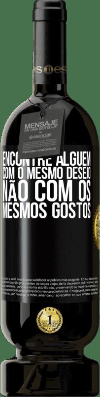 29,95 € Envio grátis   Vinho tinto Edição Premium MBS® Reserva Encontre alguém com o mesmo desejo, não com os mesmos gostos Etiqueta Preta. Etiqueta personalizável Reserva 12 Meses Colheita 2013 Tempranillo