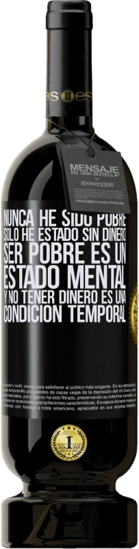 35,95 € Free Shipping | Red Wine Premium Edition MBS® Reserva I've never been poor, I've only been without money. Being poor is a state of mind, and not having money is a temporary Black Label. Customizable label Reserva 12 Months Harvest 2013 Tempranillo