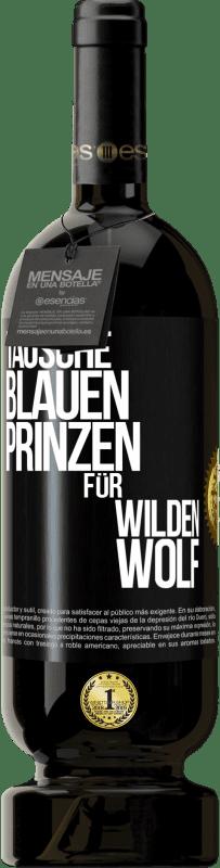 29,95 € Kostenloser Versand | Rotwein Premium Edition MBS® Reserva Ersetzen Sie den blauen Prinzen durch einen wilden Wolf Schwarzes Etikett. Anpassbares Etikett Reserva 12 Monate Ernte 2013 Tempranillo